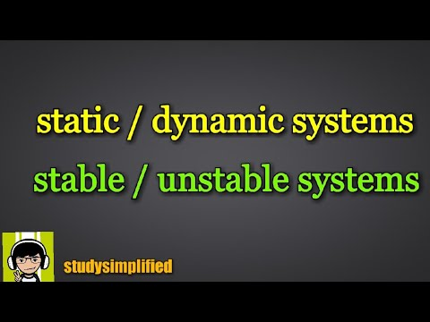 static/ dynamic systems, stable/unstable systems