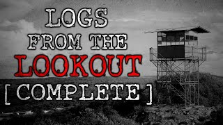 """""""Logs from the Lookout"""" ▌COMPLETE▐  Creepypasta"""