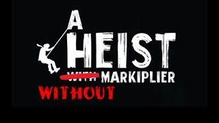 A Heist with Markiplier but only when Mark isn't on screen