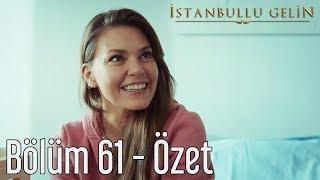 İstanbullu Gelin 61. Bölüm - Özet