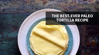 THE BEST-EVER  PALEO TORTILLA RECIPE | gluten-free + simple to make