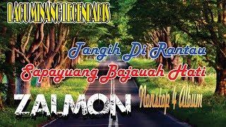 Zalmon ~  Tangih di Rantau + Sapayuang Bajauah Hati   4 ALBUM NONSTOP