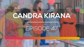 Candra Kirana  - Episode 47