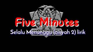 Five minutes - Selalu menunggu (aisyah2) lirik
