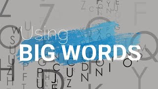 Using Big Words; Part 2; 7/5/2020