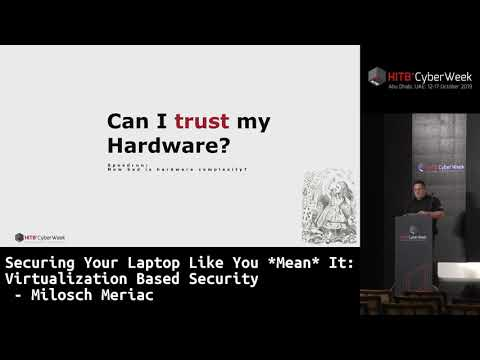 hitb+-cyberweek-2019:-securing-your-laptop-like-you-mean-it---virtualization-based-security