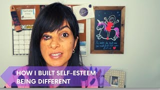 HOW I BUILT SELF-ESTEEM BEING DIFFERENT