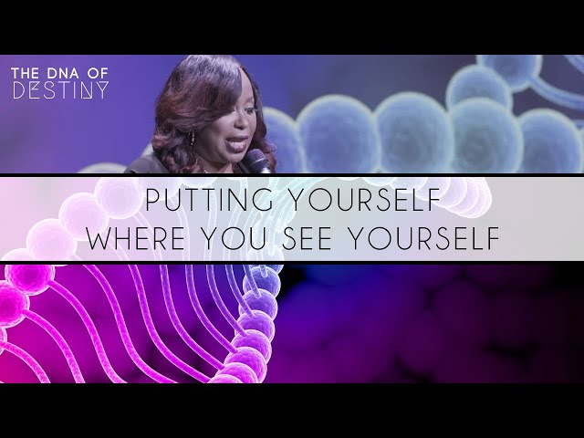 Putting Yourself Where You See Yourself  | Dr. Cindy Trimm | The DNA of Destiny