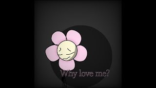Why love me meme ( Flower BFB )