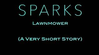 "SPARKS - ""Lawnmower""....A Very Short Story"