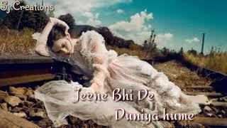 Jeene bhi de duniya Hume female version - WhatsApp status- Sj Creations.