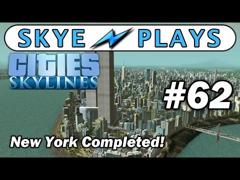 Cities: Skylines Lets Play Part 62 ► New York COMPLETED! 200,000 Pop!◀ Series FInale