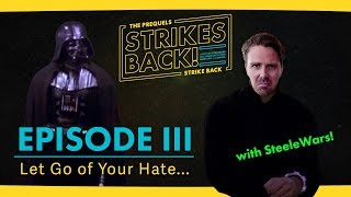 Time to Let Go with Steele Saunders! The Prequels Strike Back... Strikes Back! Episode III