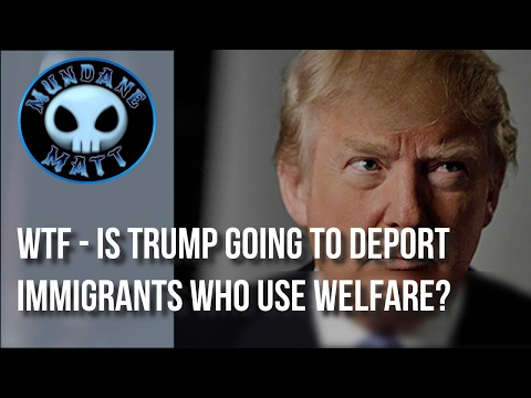 [News] WTF - Is Trump going to deport Immigrants who use welfare?