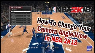 How to Change Your Camera Angle/View and What is the Best Camera Angle/View in NBA 2K18