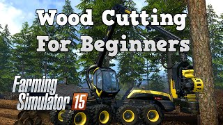 Farming Simulator 15 (Tutorials) - Wood Cutting For Beginners