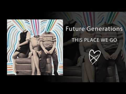 Future Generations -This Place We Go (Official Audio)
