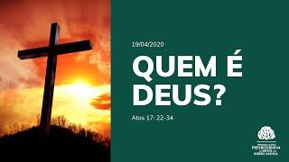 Quem é Deus? Atos 17:22-34 | Culto - 19/04/2020