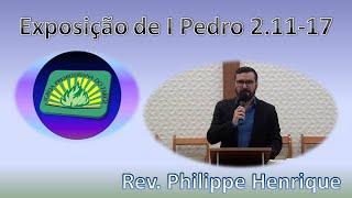 Exposição de I Pedro 2.11-17 - Rev. Philippe Henrique