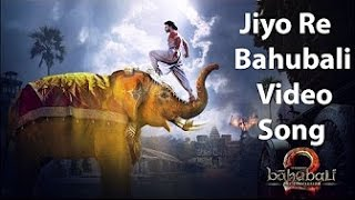 Jiyo Re Bahubali Full Video Song   Baahubali -2  |  Full Video Secial for EveryOne