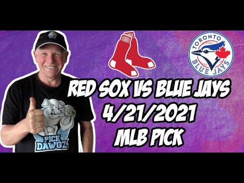 Boston Red Sox vs Toronto Blue Jays 4/21/21 MLB Pick and Prediction MLB Tips Betting Pick