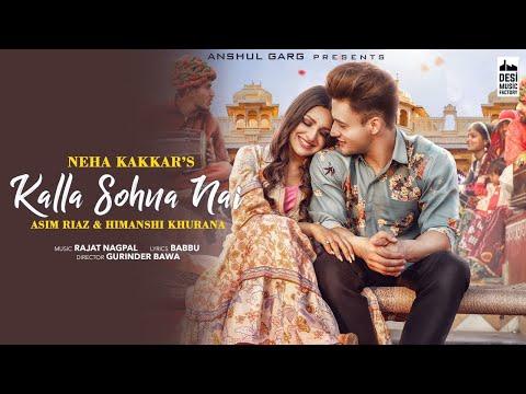 KALLA SOHNA NAI - Neha Kakkar | Asim Riaz & Himanshi Khurana | Babbu | Rajat Nagpal | Anshul Garg