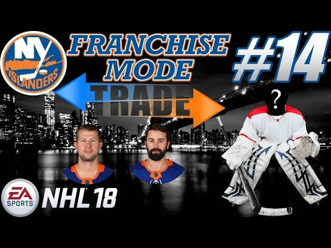"NHL 18 Franchise Mode - New York Islanders #14 ""BIG Trade For a Tendy"""