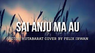 Sai Anju Ma Au - Victor Hutabarat (Lirik) Cover By Felix Irwan