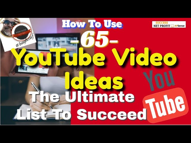 65 YouTube video ideas: the ultimate list to succeed | SUCCESS NET PROFIT APSense YouTube Video Tips