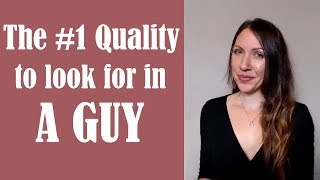 The #1 Quality to Look for in Dating a Guy | Brilliant Dating Tips