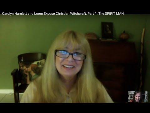 Carolyn Hamlett and Loren Expose Christian Witchcraft, Part 1: The SPIRIT MAN