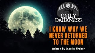 """""""I Know Why We Never Returned to the Moon"""" by Martin Hrehor • DAILY DARKNESS • Scary Stories Podcast"""