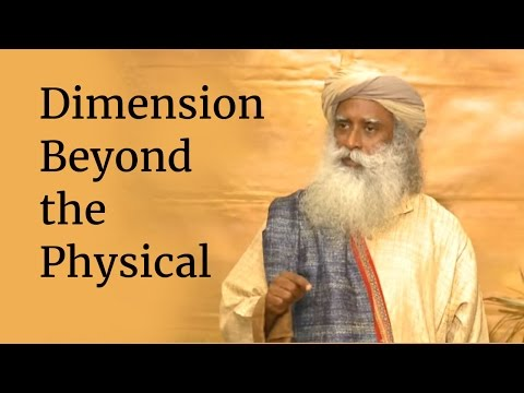 Dimension Beyond the Physical | Sadhguru