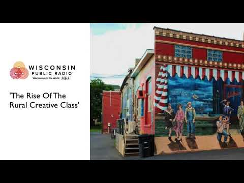 Wisconsin Public Radio: 'The Rise Of The Rural Creative Class'