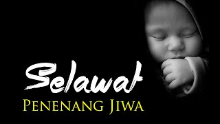 Selawat Tidurkan Bayi Penenang Jiwa | Kompilasi Selawat
