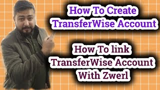 How To Create Transferwise Account | How To Link Transferwise Account With Zwerl
