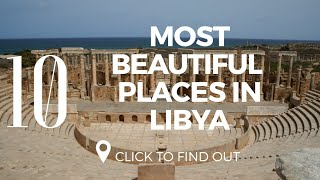 Top 10 Most Beautiful Places In Libya | things to do in Libya