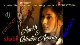 aankh se chalka aansoo [dj remix song ][album ankh se chalka]