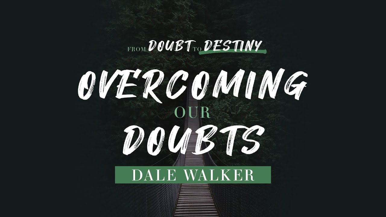 Over Coming Your Doubts | Dale Walker