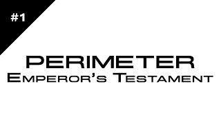 Let's Play Perimeter: Emperor's Testament - 1