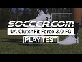 Play Test Review: Under Armour ClutchFit Force 3.0 FG