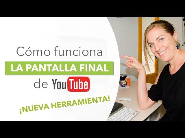 Pantalla final de youtube. ¡Nueva herramienta!