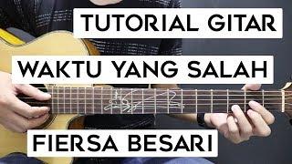 (Tutorial Gitar) FIERSA BESARI - Waktu Yang Salah | Lengkap Dan Mudah