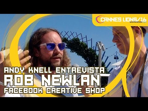 Andy Knell interviews Rob Newlan | Cannes Lions 2016