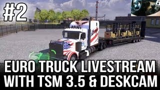 ETS 2 Live-stream with TSM 3.5 and Desk Cam - Part #2