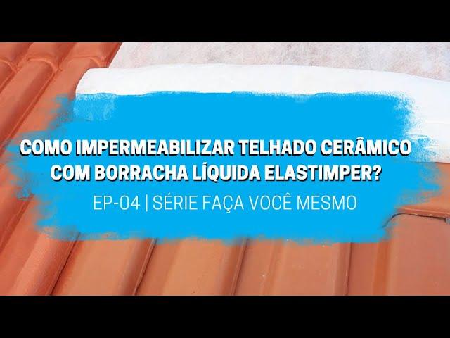 EP 04 - Como impermeabilizar telhado cerâmico com Borracha Líquida Elastimper - Faça você mesmo