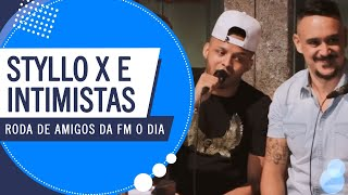 Styllo X e Intimistas na Roda de Amigos FM O Dia