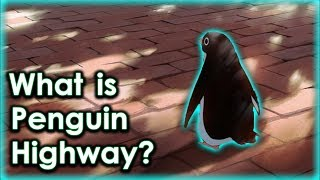 What Is Penguin Highway? Summer Anime Movie 2018