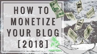 How To Monetize Your Blog In [2018] - Earn $200 Day Blogging
