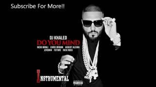 DJ Khaled - Do You Mind feat. Nicki, Chris brown, August, Jeremih, Future & Rick Ross(instrumental)